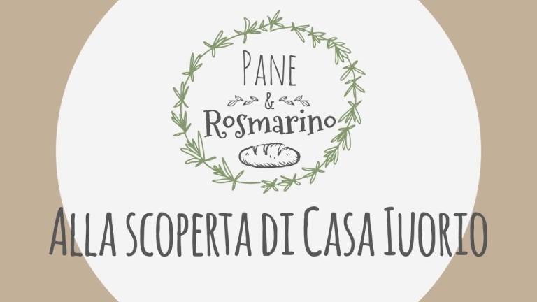 """Pane & Rosmarino n°7 – """"Alla scoperta di Casa Iuorio"""""""